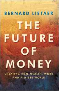 the-future-of-money-creating-new-wealth-work-and-a-wiser-world-paperback-january-17-2002