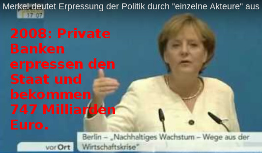 Angela Merkel: 2008 - private (!) Banks are blackmailing the state - they ask for money - to be rescued.